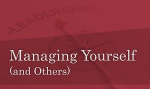 Managing Yourself (and Others)